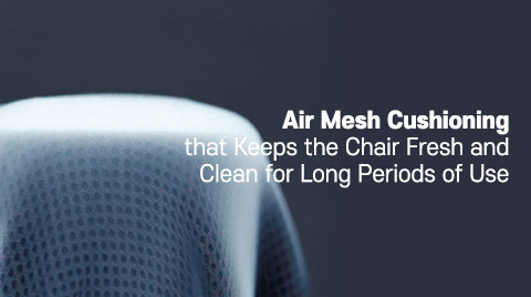 Air Mesh Cushioning that keeps the Chair fresh and clean for long Periods of use